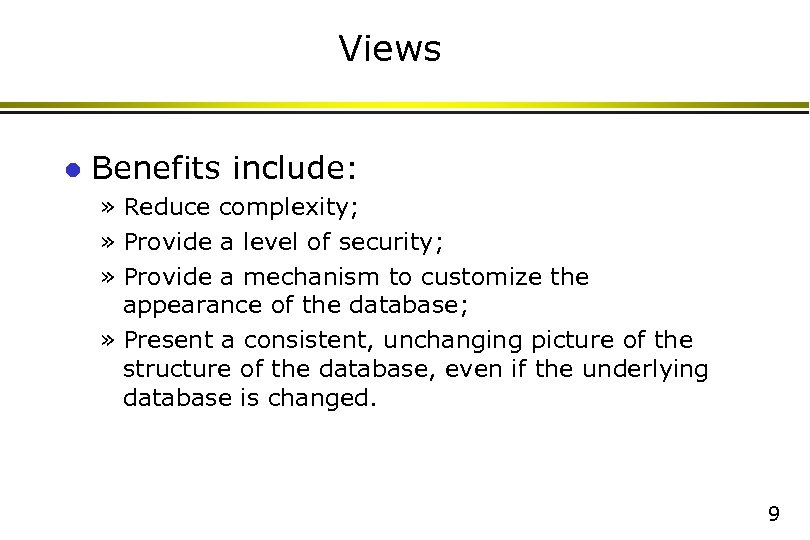 Views l Benefits include: » Reduce complexity; » Provide a level of security; »