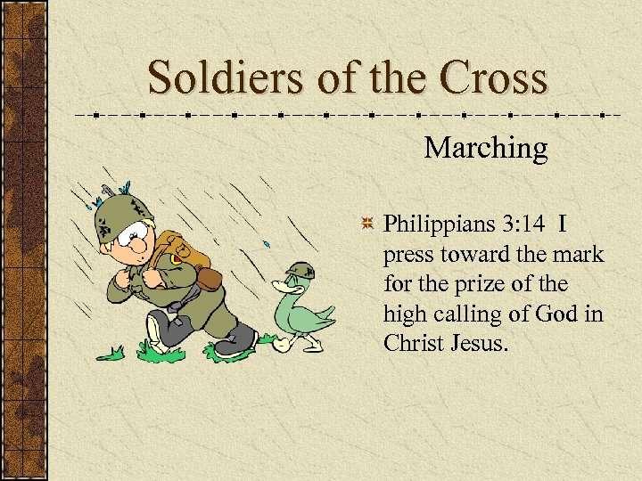 Soldiers of the Cross Marching Philippians 3: 14 I press toward the mark for