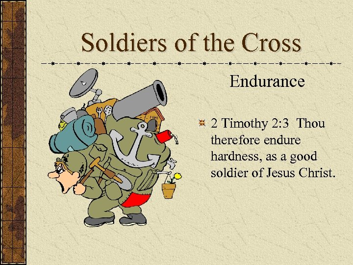 Soldiers of the Cross Endurance 2 Timothy 2: 3 Thou therefore endure hardness, as