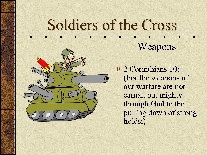Soldiers of the Cross Weapons 2 Corinthians 10: 4 (For the weapons of our
