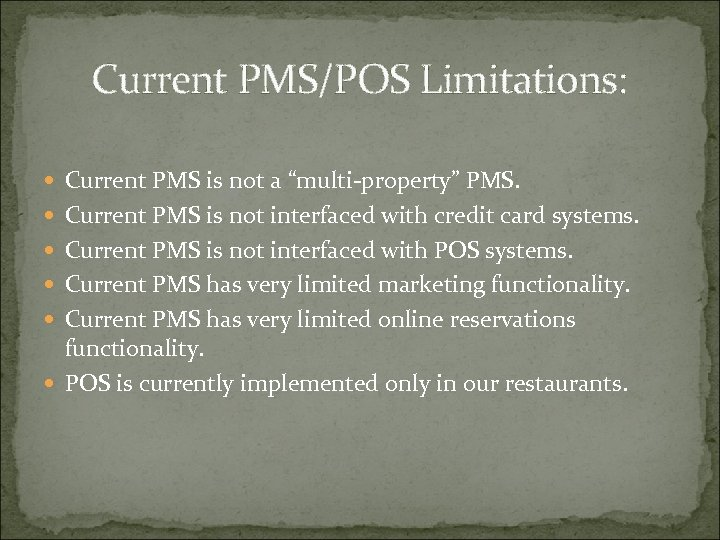 "Current PMS/POS Limitations: Current PMS is not a ""multi-property"" PMS. Current PMS is not"