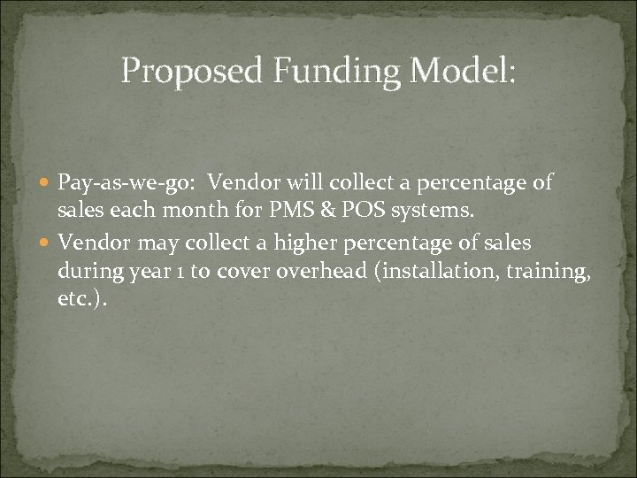 Proposed Funding Model: Pay-as-we-go: Vendor will collect a percentage of sales each month for