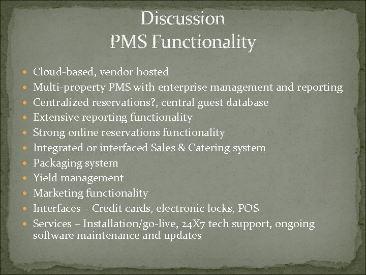 Discussion PMS Functionality Cloud-based, vendor hosted Multi-property PMS with enterprise management and reporting Centralized