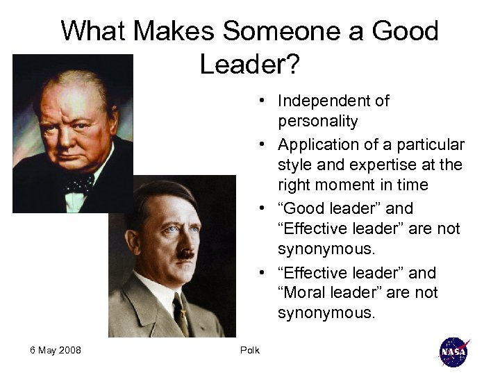 What Makes Someone a Good Leader? • Independent of personality • Application of a