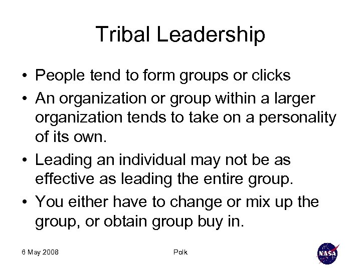 Tribal Leadership • People tend to form groups or clicks • An organization or