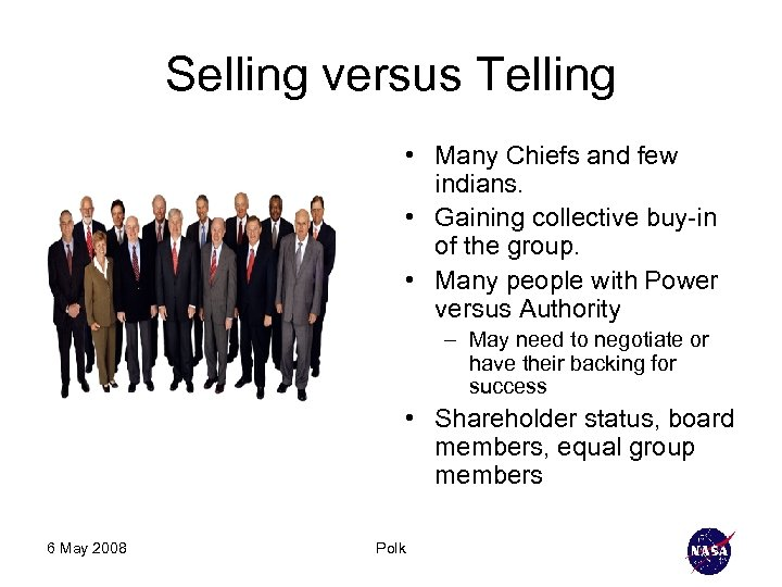 Selling versus Telling • Many Chiefs and few indians. • Gaining collective buy-in of