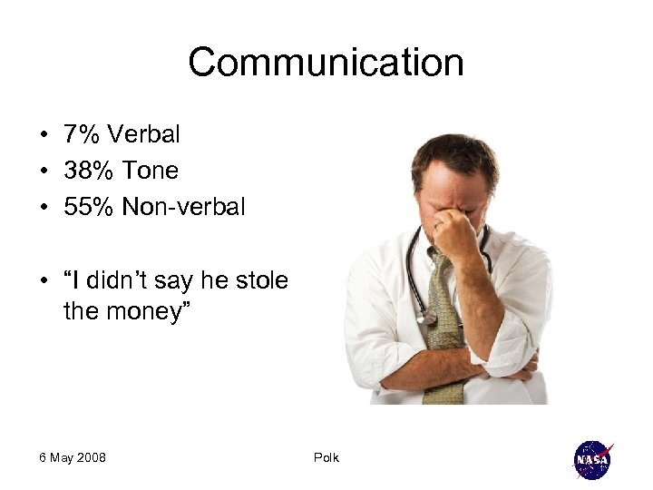 """Communication • 7% Verbal • 38% Tone • 55% Non-verbal • """"I didn't say"""