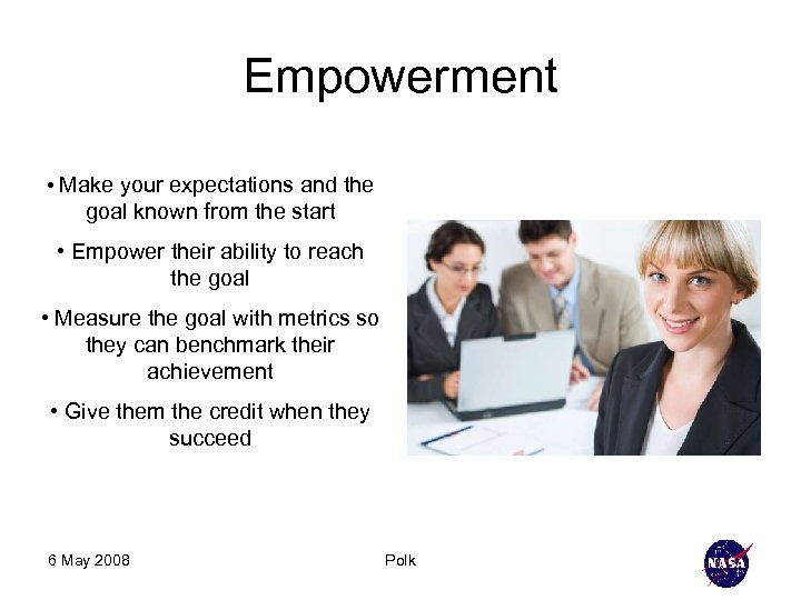 Empowerment • Make your expectations and the goal known from the start • Empower