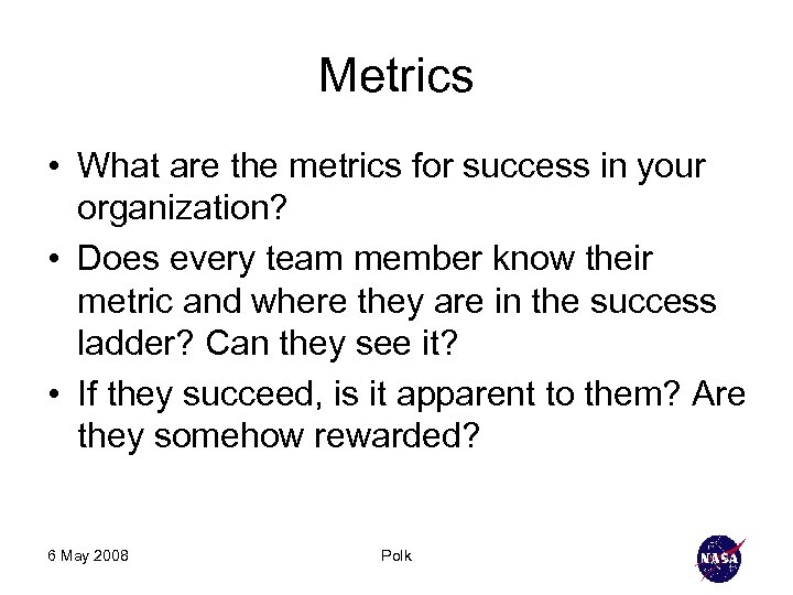 Metrics • What are the metrics for success in your organization? • Does every