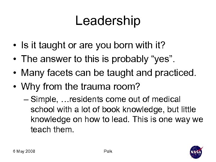 Leadership • • Is it taught or are you born with it? The answer