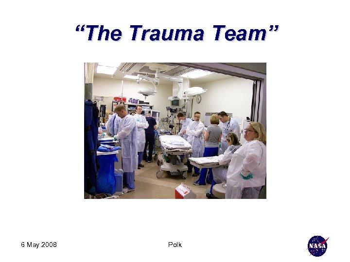 """The Trauma Team"" 6 May 2008 Polk"