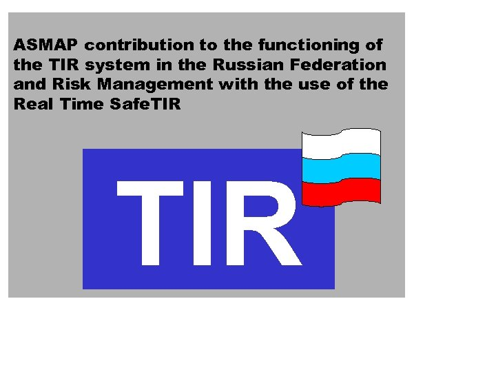 ASMAP contribution to the functioning of the TIR system in the Russian Federation and