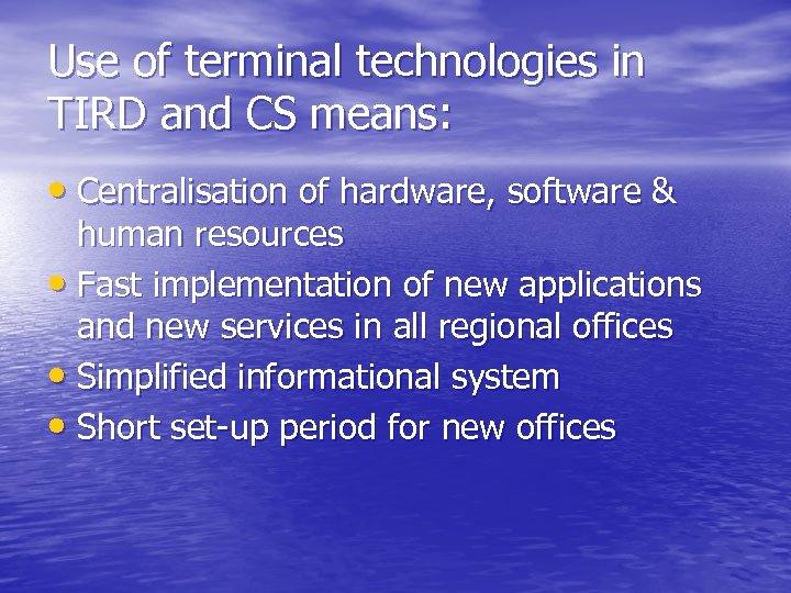 Use of terminal technologies in TIRD and CS means: • Centralisation of hardware, software