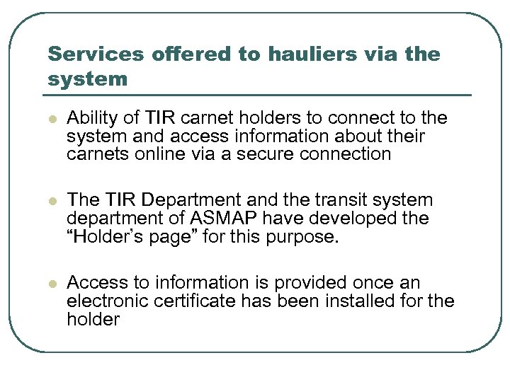 Services offered to hauliers via the system l Ability of TIR carnet holders to