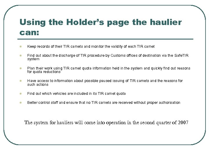 Using the Holder's page the haulier can: l Keep records of their TIR carnets