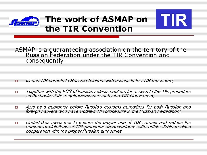 The work of ASMAP on the TIR Convention ASMAP is a guaranteeing association on