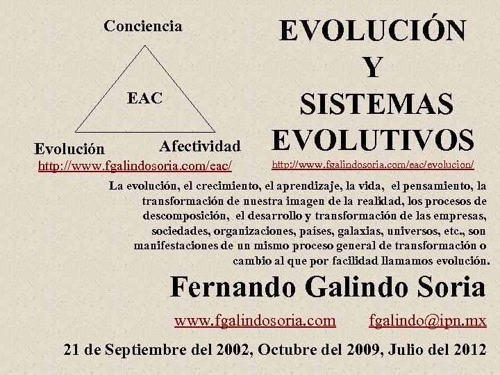 Conciencia EAC Evolución Afectividad http: //www. fgalindosoria. com/eac/ EVOLUCIÓN Y SISTEMAS EVOLUTIVOS http: //www.