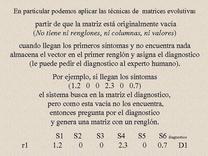 En particular podemos aplicar las técnicas de matrices evolutivas partir de que la matriz