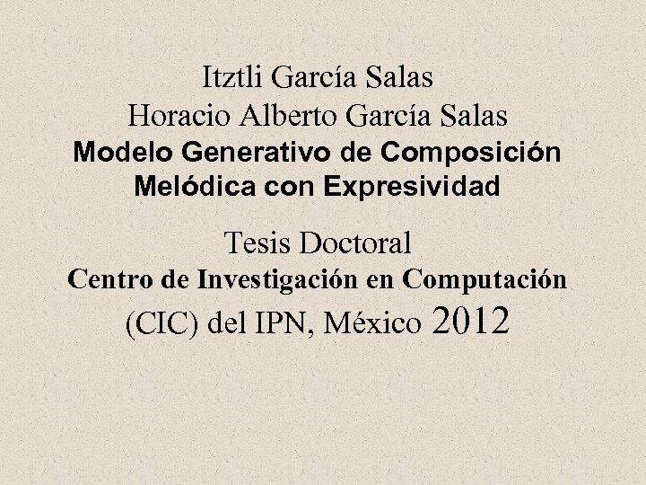 Itztli García Salas Horacio Alberto García Salas Modelo Generativo de Composición Melódica con Expresividad