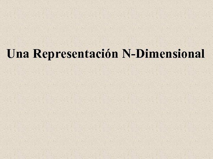 Una Representación N-Dimensional