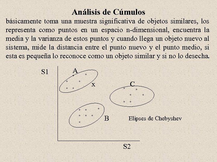 Análisis de Cúmulos básicamente toma una muestra significativa de objetos similares, los representa como