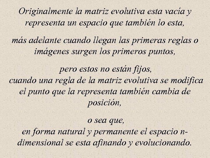 Originalmente la matriz evolutiva esta vacía y representa un espacio que también lo esta,