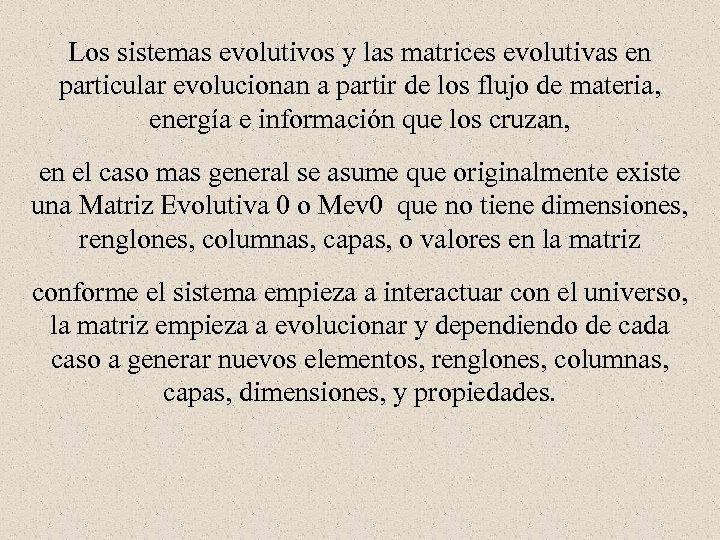 Los sistemas evolutivos y las matrices evolutivas en particular evolucionan a partir de los