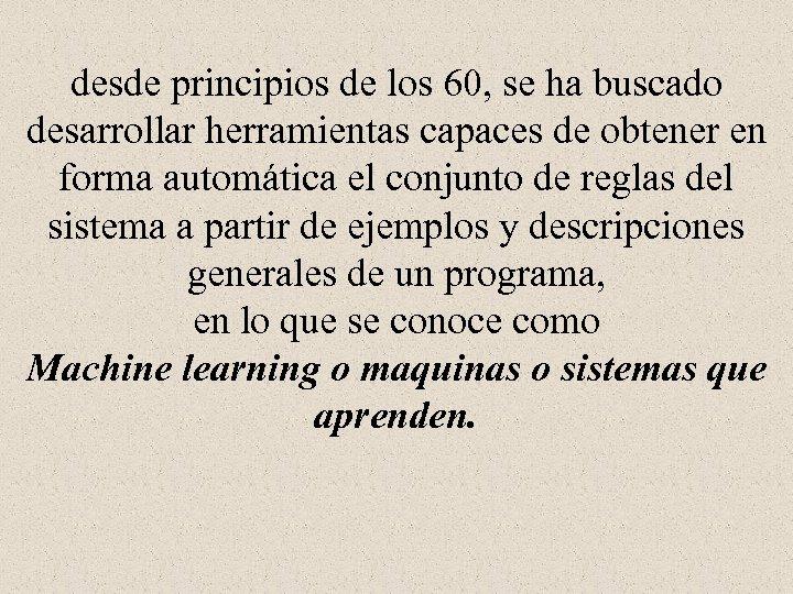 desde principios de los 60, se ha buscado desarrollar herramientas capaces de obtener en