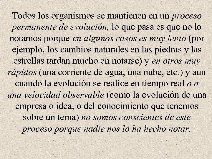 Todos los organismos se mantienen en un proceso permanente de evolución, lo que pasa