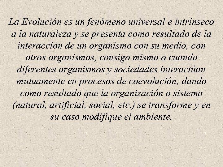 La Evolución es un fenómeno universal e intrínseco a la naturaleza y se presenta