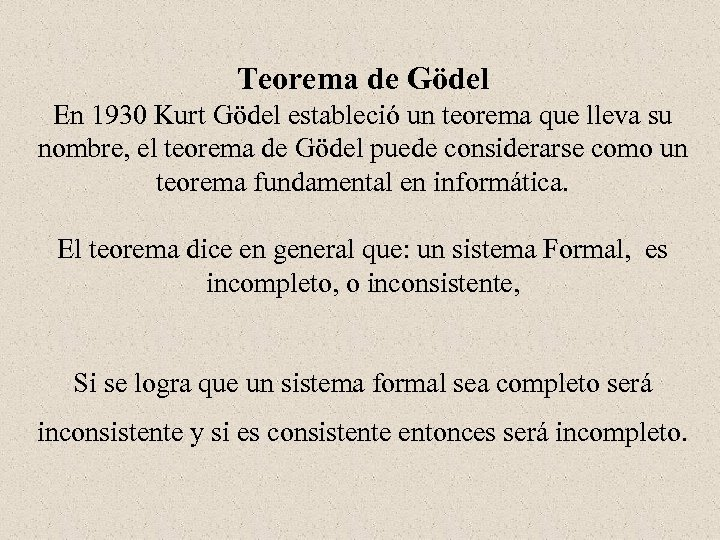 Teorema de Gödel En 1930 Kurt Gödel estableció un teorema que lleva su nombre,
