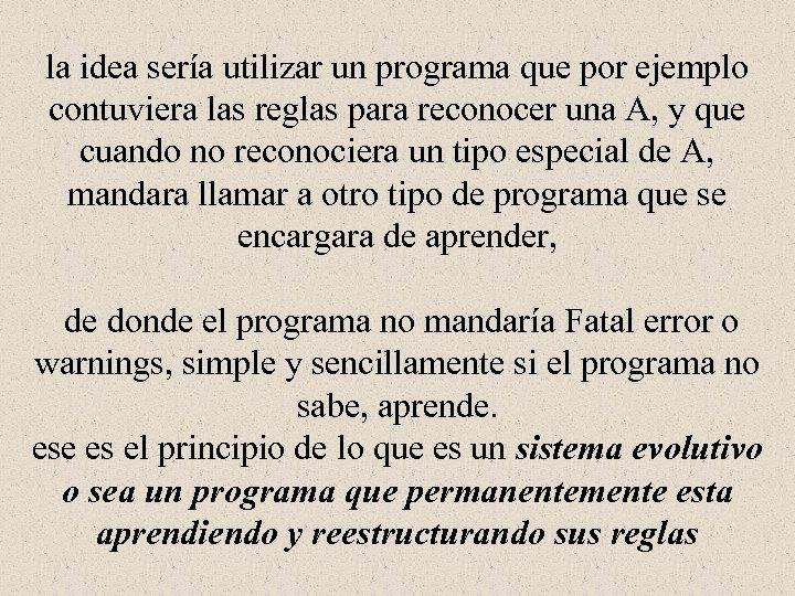 la idea sería utilizar un programa que por ejemplo contuviera las reglas para reconocer