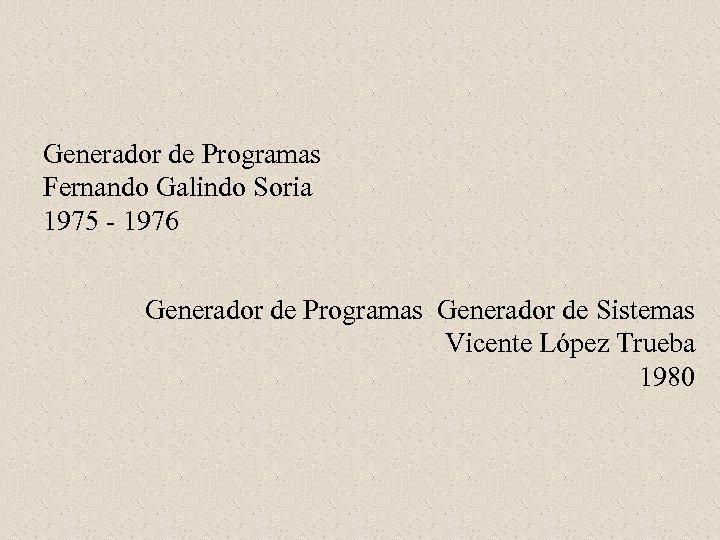 Generador de Programas Fernando Galindo Soria 1975 - 1976 Generador de Programas Generador de