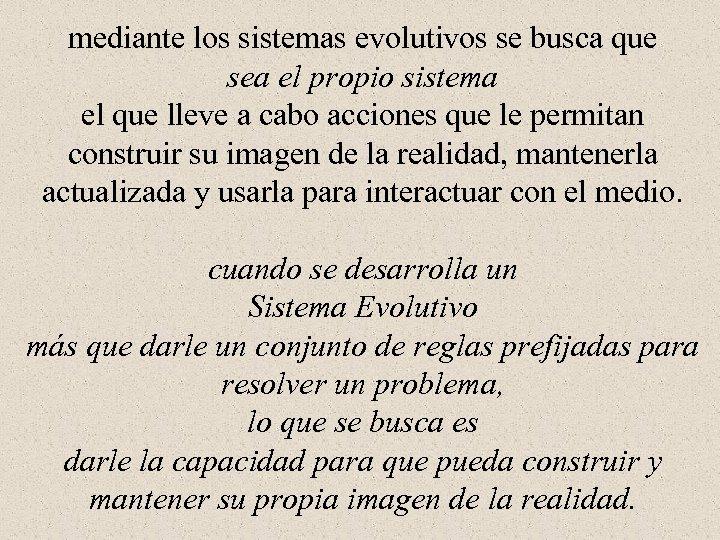 mediante los sistemas evolutivos se busca que sea el propio sistema el que lleve