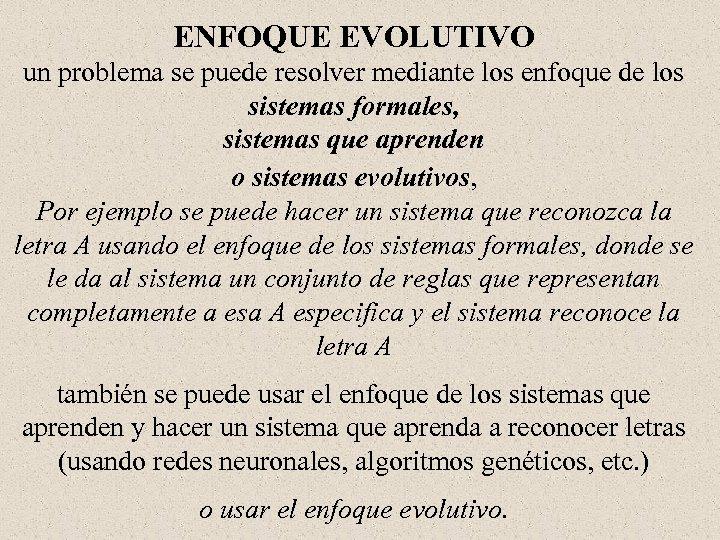 ENFOQUE EVOLUTIVO un problema se puede resolver mediante los enfoque de los sistemas formales,