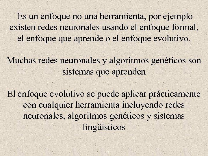 Es un enfoque no una herramienta, por ejemplo existen redes neuronales usando el
