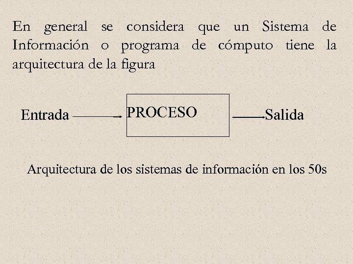 En general se considera que un Sistema de Información o programa de cómputo tiene