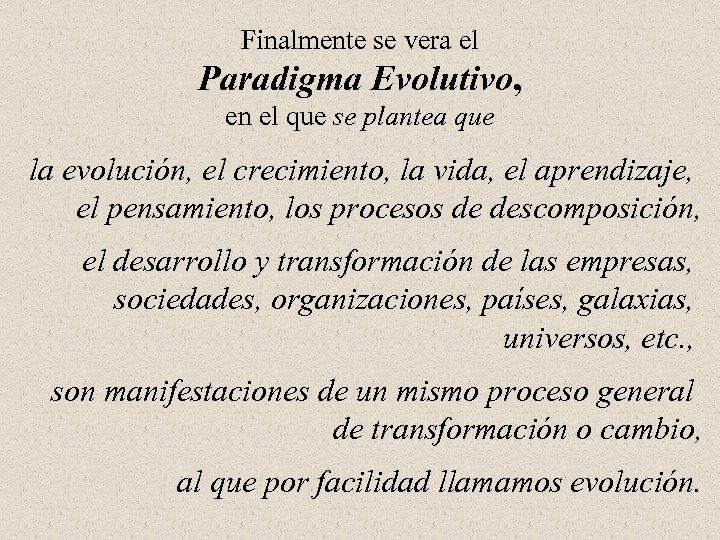Finalmente se vera el Paradigma Evolutivo, en el que se plantea que la evolución,