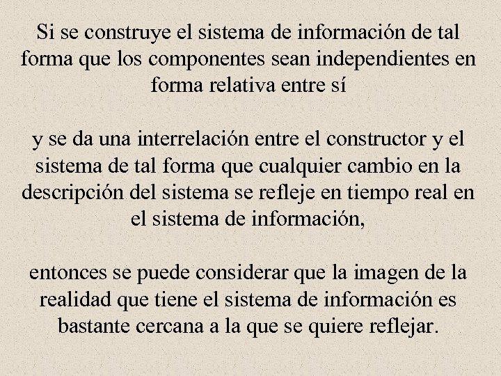 Si se construye el sistema de información de tal forma que los componentes sean