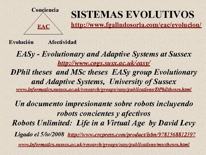 Conciencia EAC Evolución SISTEMAS EVOLUTIVOS http: //www. fgalindosoria. com/eac/evolucion/ Afectividad EASy - Evolutionary and
