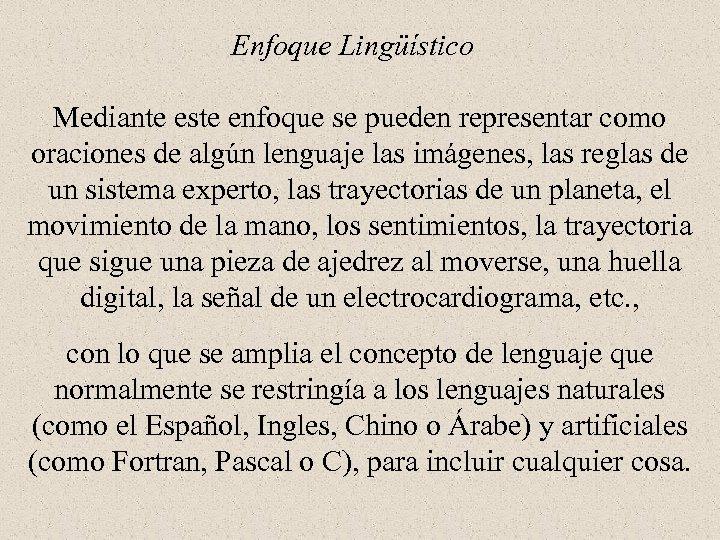 Enfoque Lingüístico Mediante este enfoque se pueden representar como oraciones de algún lenguaje las