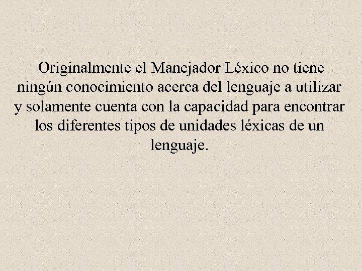 Originalmente el Manejador Léxico no tiene ningún conocimiento acerca del lenguaje a utilizar