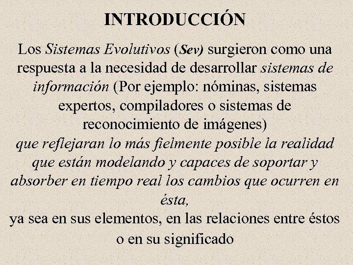 INTRODUCCIÓN Los Sistemas Evolutivos (Sev) surgieron como una respuesta a la necesidad de desarrollar