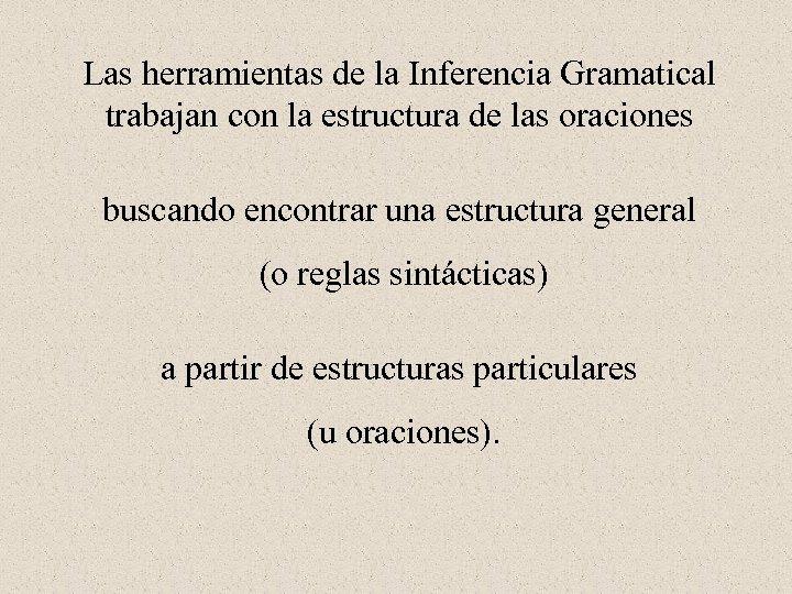 Las herramientas de la Inferencia Gramatical trabajan con la estructura de las oraciones buscando