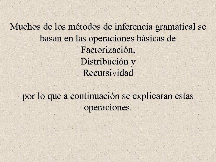 Muchos de los métodos de inferencia gramatical se basan en las operaciones básicas de