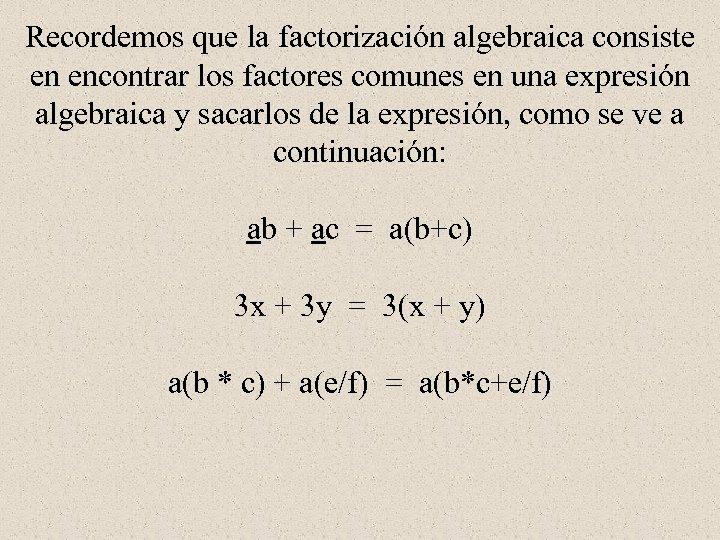 Recordemos que la factorización algebraica consiste en encontrar los factores comunes en una expresión