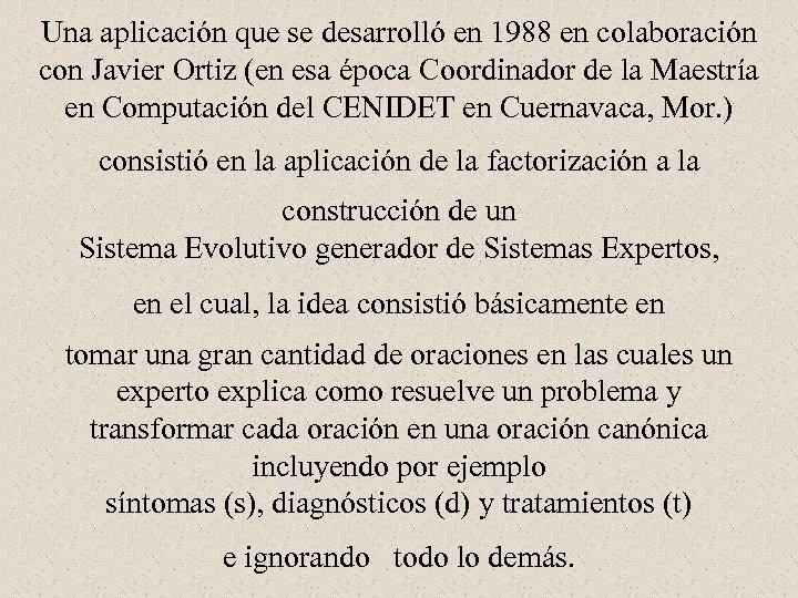 Una aplicación que se desarrolló en 1988 en colaboración con Javier Ortiz (en esa
