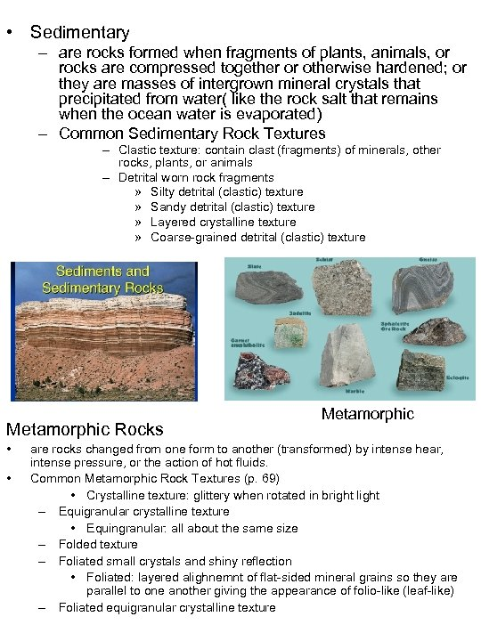 • Sedimentary – are rocks formed when fragments of plants, animals, or rocks