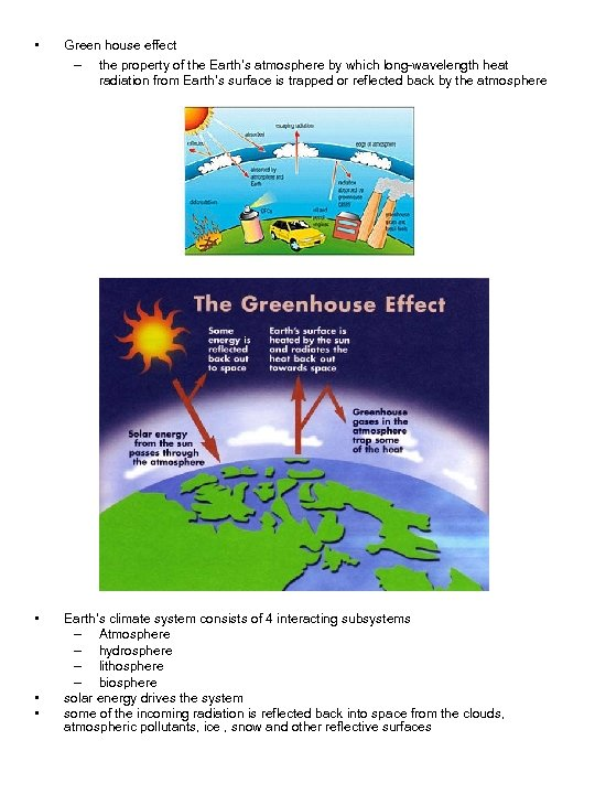 • Green house effect – the property of the Earth's atmosphere by which