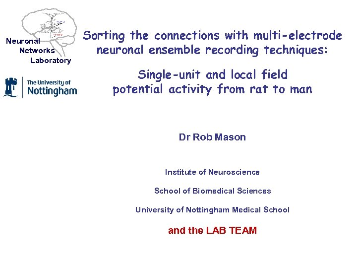 Neuronal Networks Laboratory Sorting the connections with multi-electrode neuronal ensemble recording techniques: Single-unit and